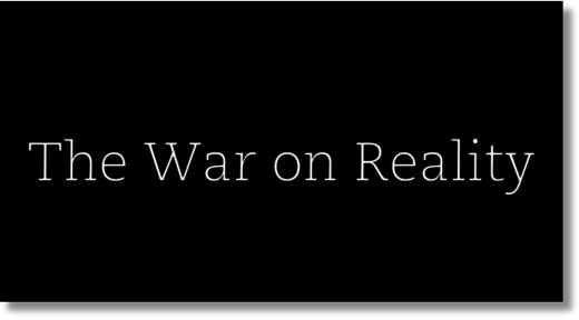 The war on reality